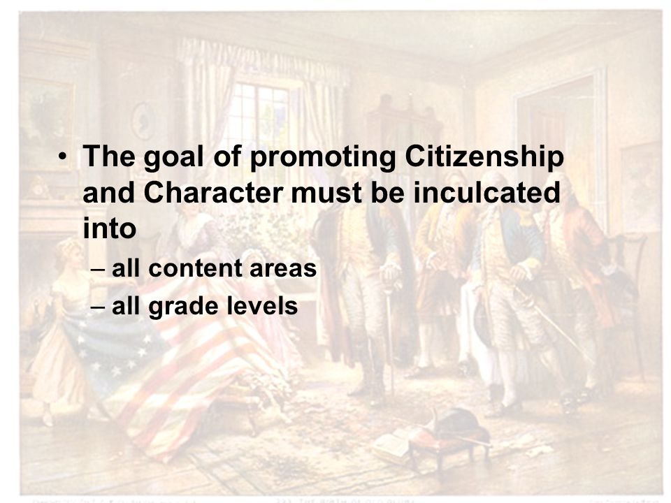 The goal of promoting Citizenship and Character must be inculcated into –all content areas –all grade levels