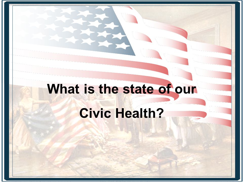 What is the state of our Civic Health