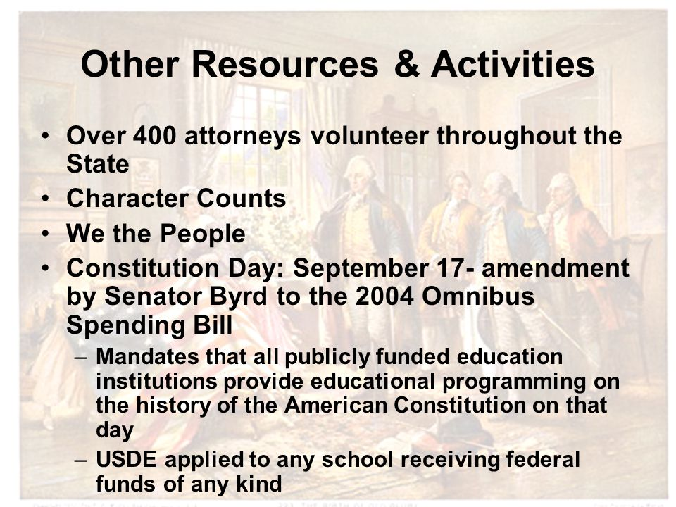 Other Resources & Activities Over 400 attorneys volunteer throughout the State Character Counts We the People Constitution Day: September 17- amendmen