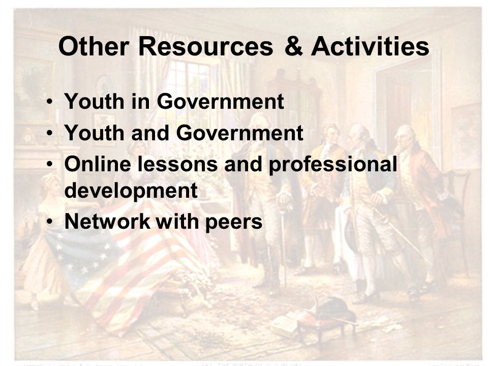 Other Resources & Activities Youth in Government Youth and Government Online lessons and professional development Network with peers