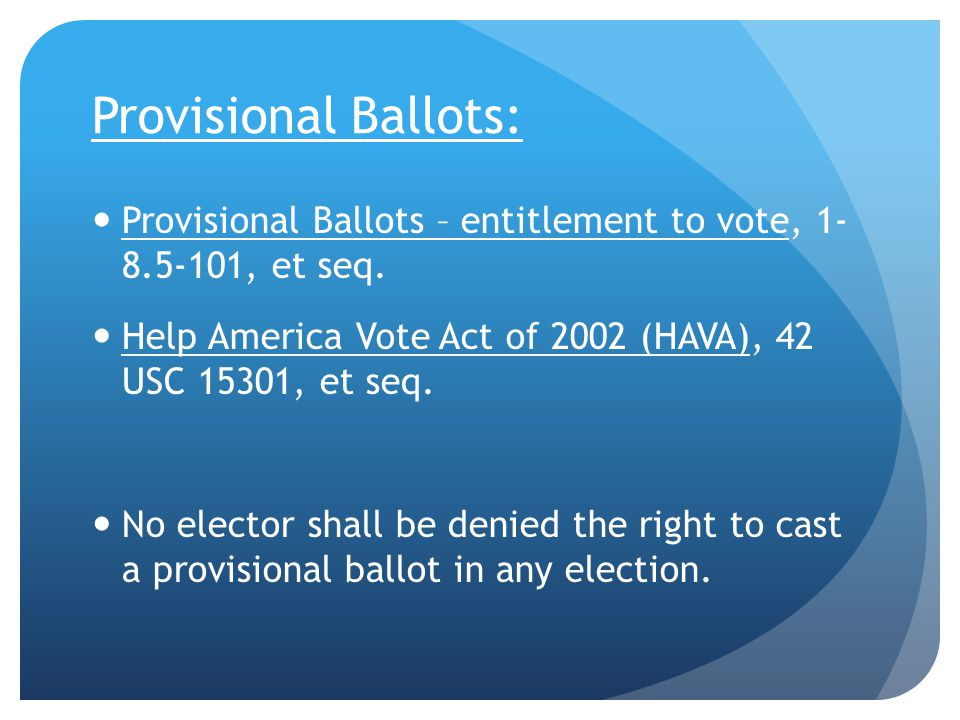 Provisional Ballots: Provisional Ballots – entitlement to vote, 1- 8.5-101, et seq.