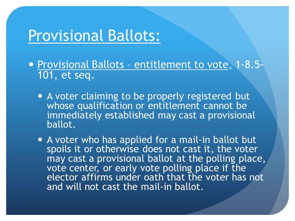 Provisional Ballots: Provisional Ballots – entitlement to vote, 1-8.5- 101, et seq.