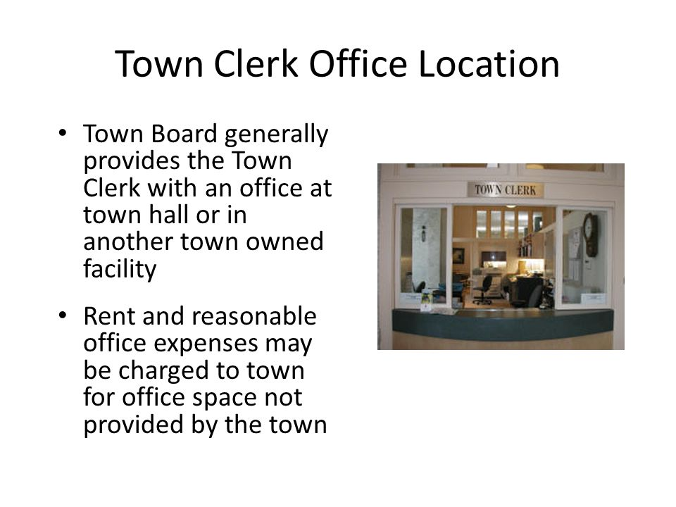 Town Clerk is required to attend Town Board meetings Town Board meetings include: – Regularly Scheduled Meetings – Specially Scheduled Meetings – Workshop Sessions – Agenda Meetings – Budget Sessions