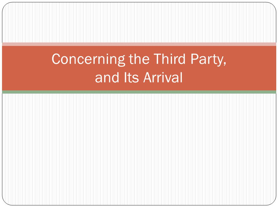 Concerning the Third Party, and Its Arrival