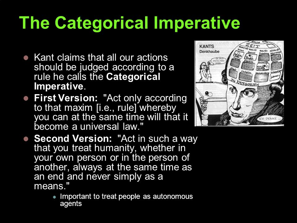 The Categorical Imperative Kant claims that all our actions should be judged according to a rule he calls the Categorical Imperative.