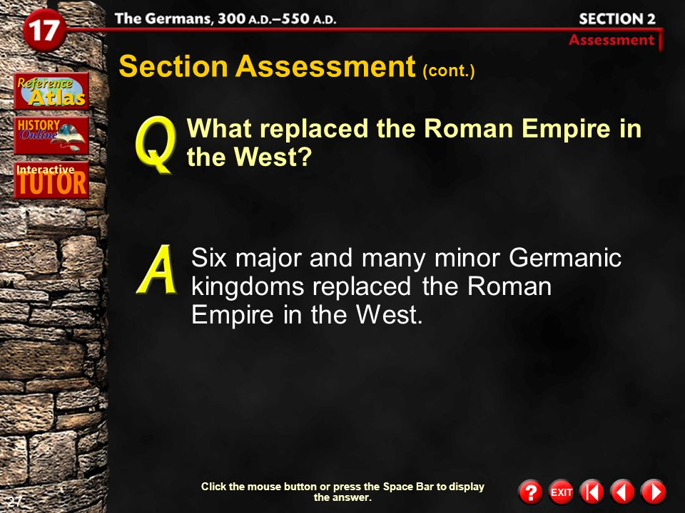 26 Section 2-Assessment 2 Section Assessment (cont.) What did the Vandals do after leaving Spain? Click the mouse button or press the Space Bar to dis