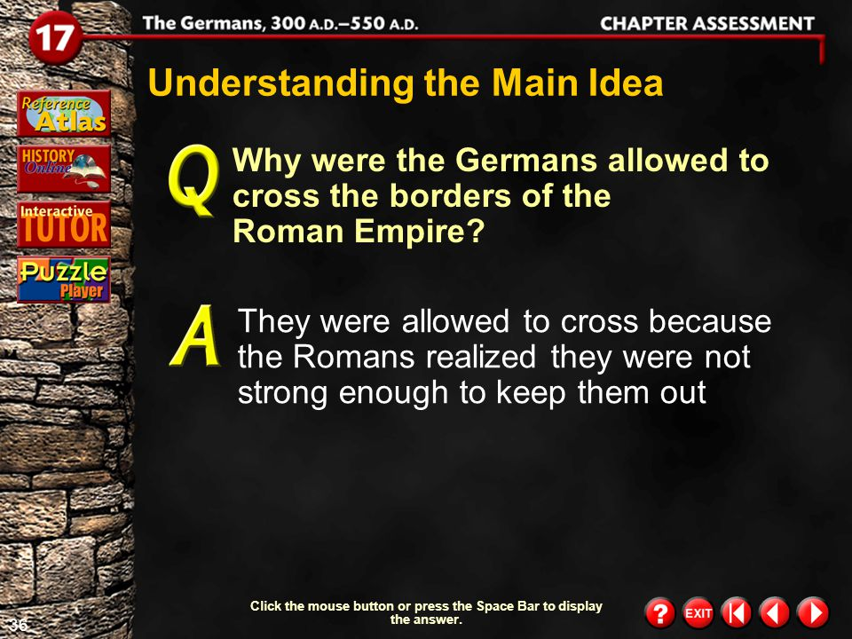 35 Chapter Assessment 1 Understanding the Main Idea Why did the Germans begin to move south toward the Roman Empire? The Germans were looking for a wa