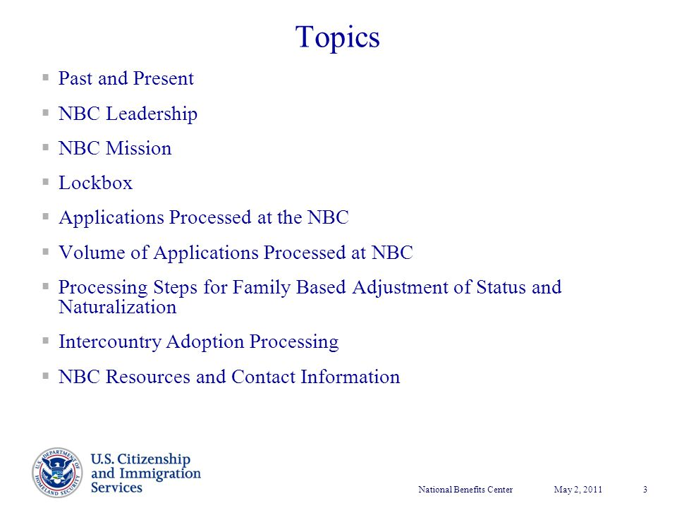 National Benefits CenterMay 2, 2011 3 Topics  Past and Present  NBC Leadership  NBC Mission  Lockbox  Applications Processed at the NBC  Volume