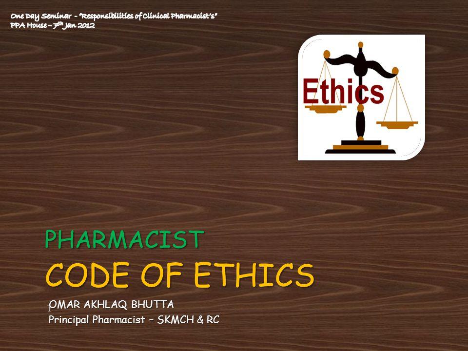 OMAR AKHLAQ BHUTTA Principal Pharmacist – SKMCH & RC PHARMACIST CODE OF ETHICS 1