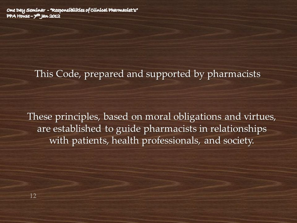 This Code, prepared and supported by pharmacists These principles, based on moral obligations and virtues, are established to guide pharmacists in rel
