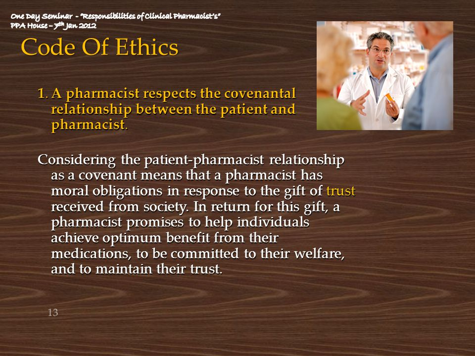 Code Of Ethics 1.A pharmacist respects the covenantal relationship between the patient and pharmacist. Considering the patient-pharmacist relationship
