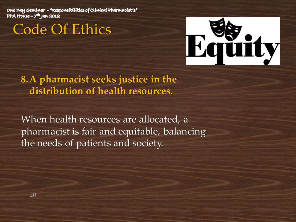 Code Of Ethics 8.A pharmacist seeks justice in the distribution of health resources. When health resources are allocated, a pharmacist is fair and equ