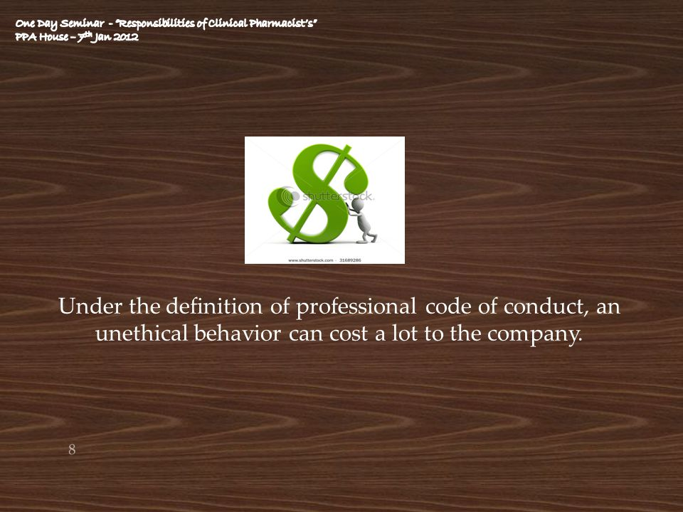 Under the definition of professional code of conduct, an unethical behavior can cost a lot to the company. 8