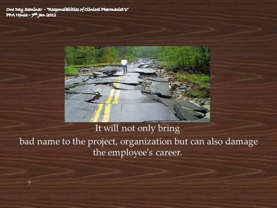 It will not only bring bad name to the project, organization but can also damage the employee's career. 9