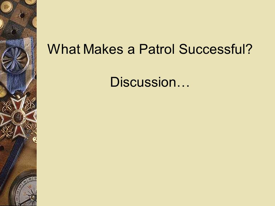 What Makes a Patrol Successful? Discussion…