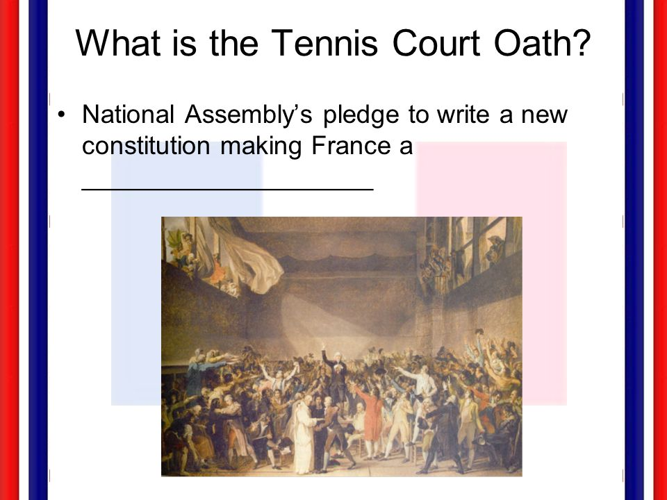 What is the Tennis Court Oath? National Assembly's pledge to write a new constitution making France a ____________________