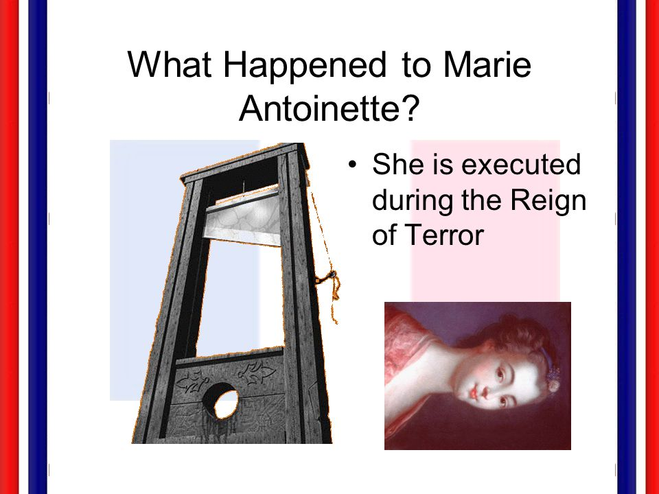 What Happened to Marie Antoinette? She is executed during the Reign of Terror