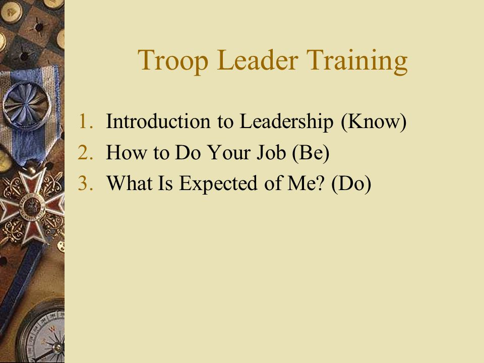 Session 1: Intro to Troop Leadership (KNOW)  Boy-Led Troop  Boy-Led Patrol  Review of the Troop Organization Chart  Position Overview  National Honor Patrol Award Reqmnts