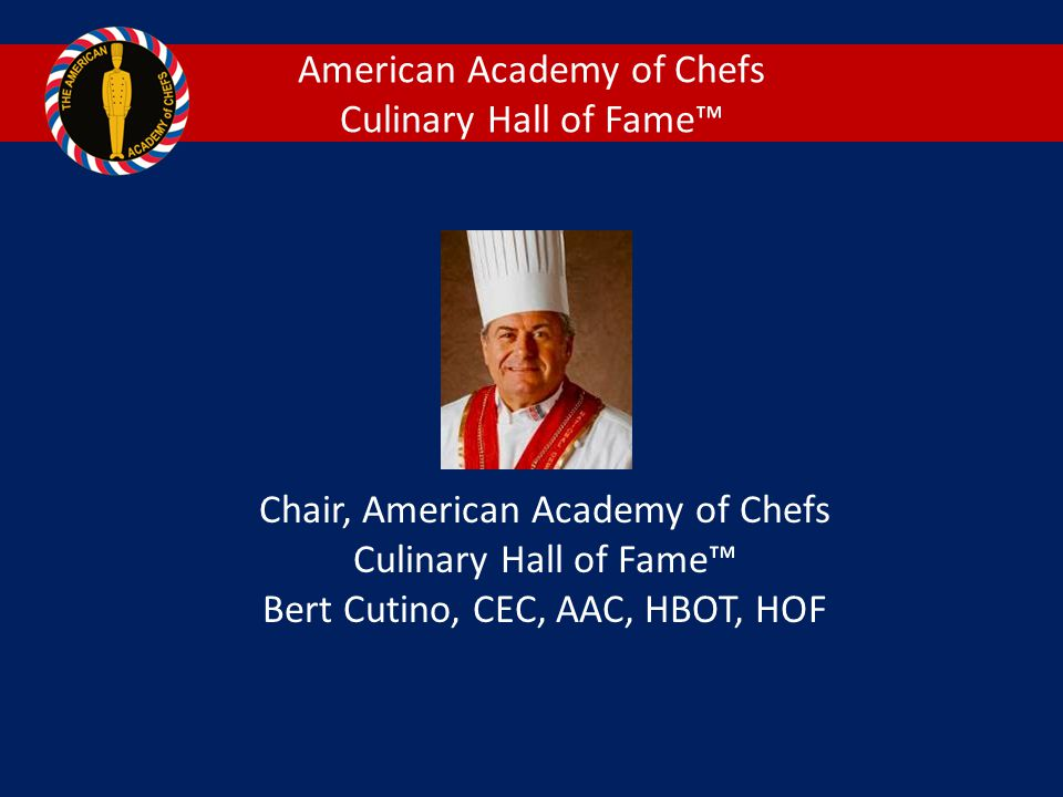 American Academy of Chefs Culinary Hall of Fame™ Chair, American Academy of Chefs Culinary Hall of Fame™ Bert Cutino, CEC, AAC, HBOT, HOF