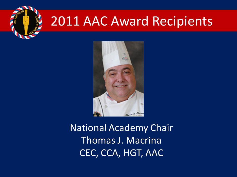 2011 AAC Award Recipients National Academy Chair Thomas J. Macrina CEC, CCA, HGT, AAC