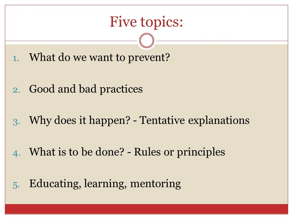 Five topics: 1. What do we want to prevent. 2. Good and bad practices 3.