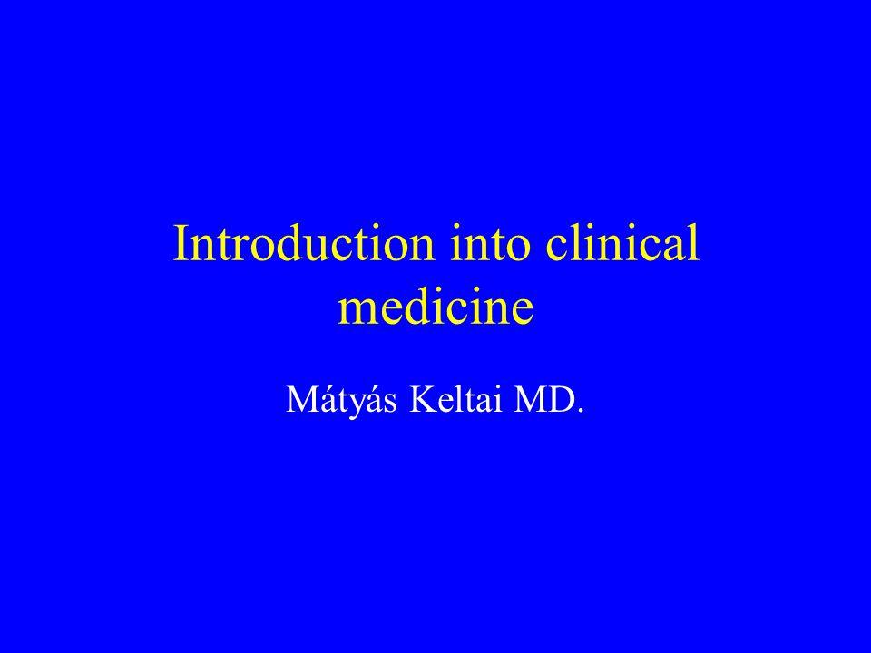 Introduction into clinical medicine Mátyás Keltai MD.