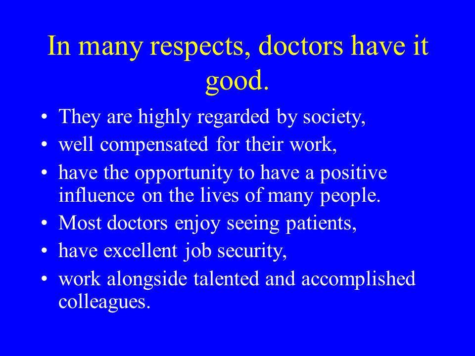 There are parts of a doctor s work that are frustrating, undesirable, and even repetitive or boring.