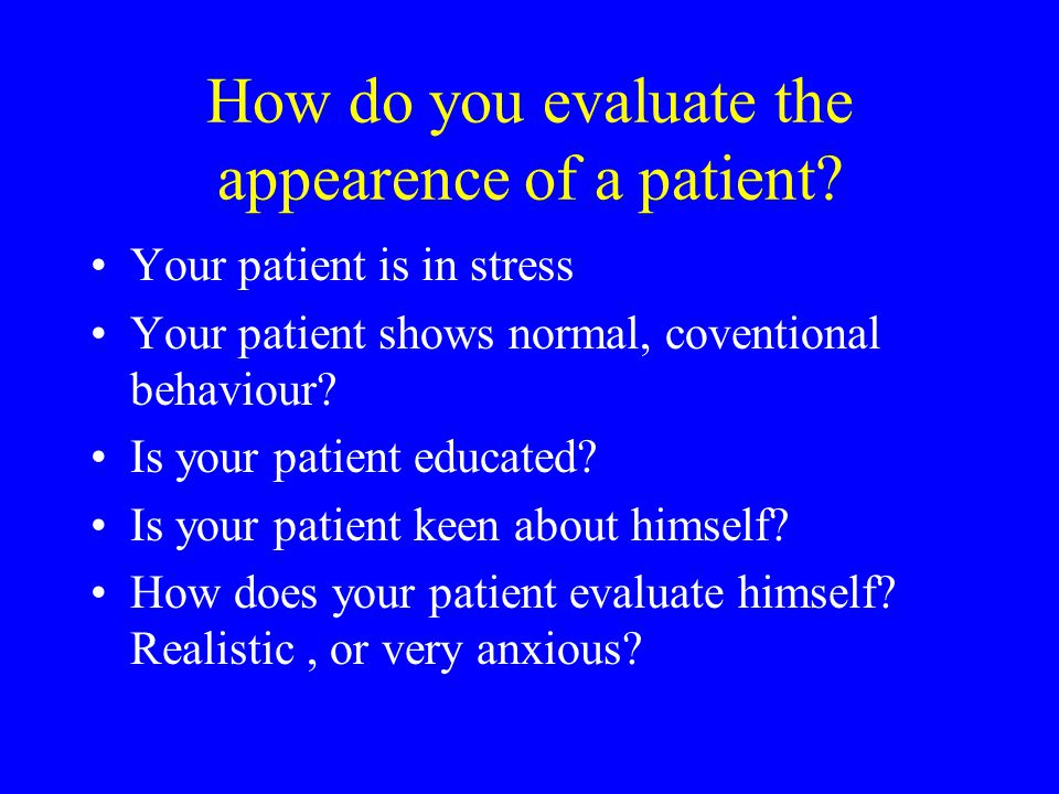 How do you evaluate the appearence of a patient.