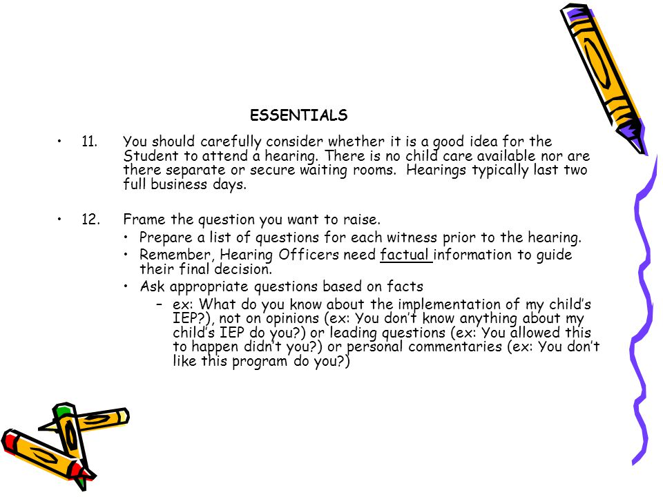ESSENTIALS 13.Please remember, Hearing Officers are limited in how they can assist you in asking questions.