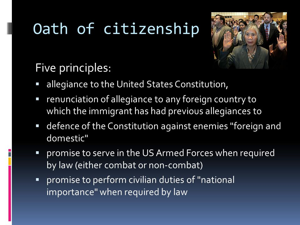 Five principles:  allegiance to the United States Constitution,  renunciation of allegiance to any foreign country to which the immigrant has had pr