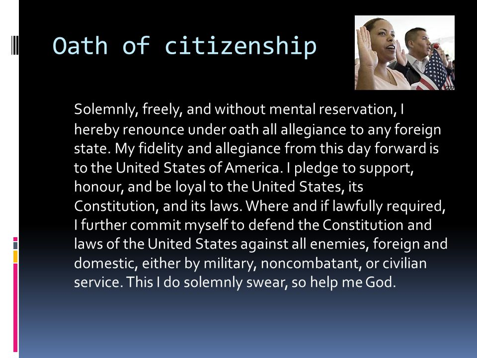 Oath of citizenship Solemnly, freely, and without mental reservation, I hereby renounce under oath all allegiance to any foreign state.