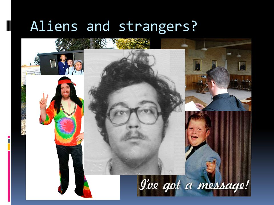 Aliens and strangers?