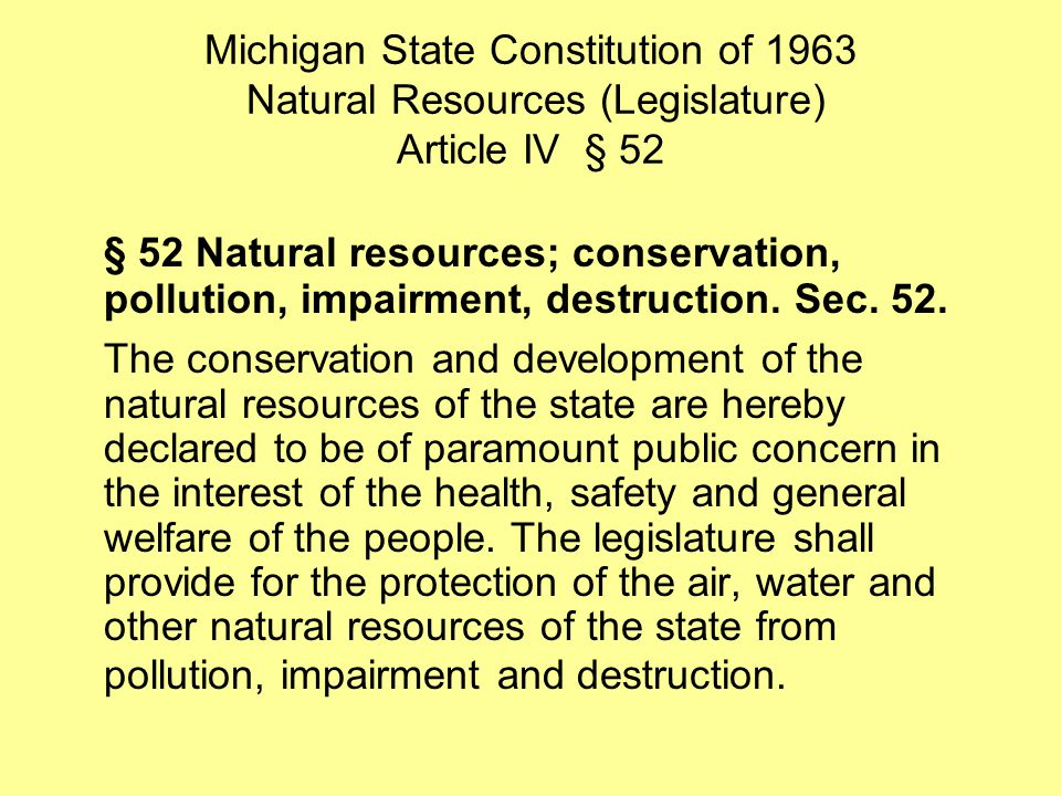 Michigan State Constitution of 1963 Natural Resources (Legislature) Article IV § 52 § 52 Natural resources; conservation, pollution, impairment, destruction.