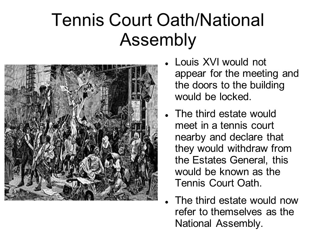 Tennis Court Oath/National Assembly Louis XVI would not appear for the meeting and the doors to the building would be locked.