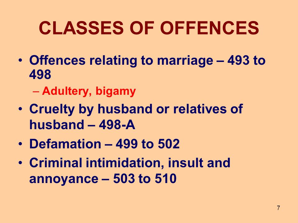 CLASSES OF OFFENCES Offences relating to marriage – 493 to 498 –Adultery, bigamy Cruelty by husband or relatives of husband – 498-A Defamation – 499 t
