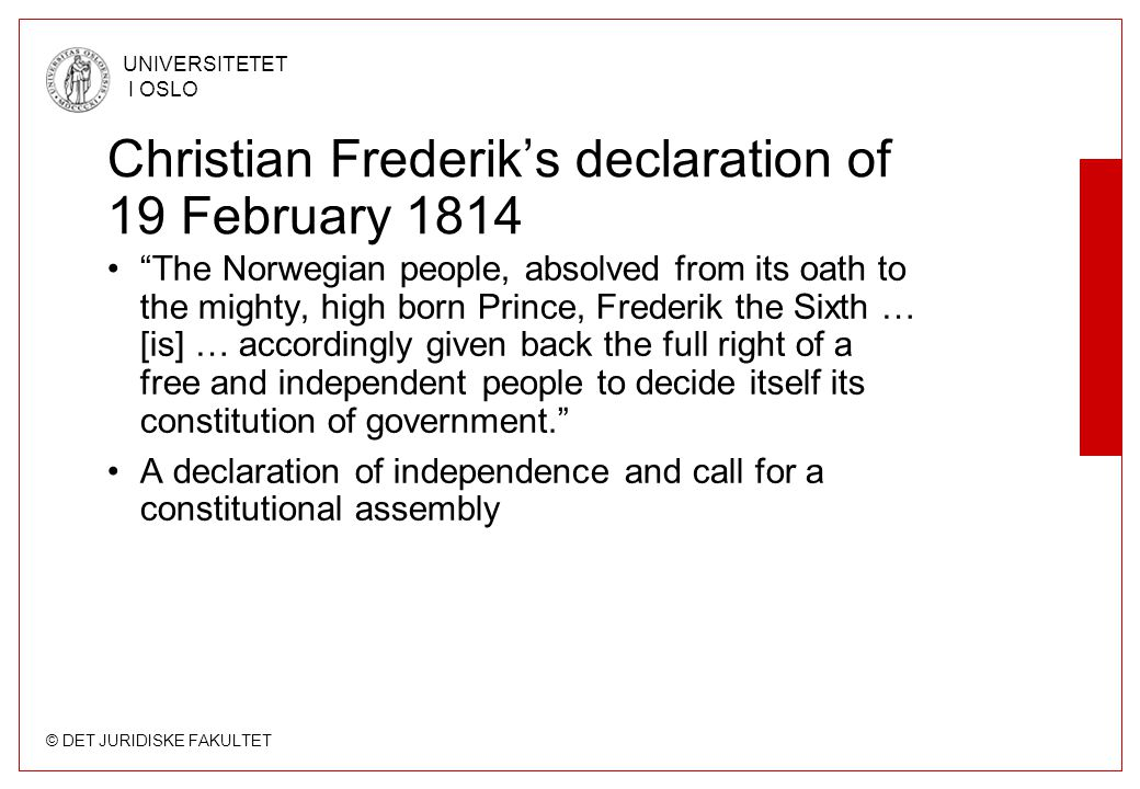 "© DET JURIDISKE FAKULTET UNIVERSITETET I OSLO Christian Frederik's declaration of 19 February 1814 ""The Norwegian people, absolved from its oath to th"