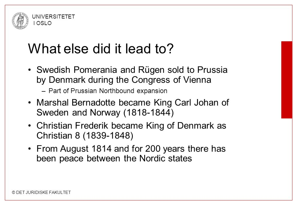 © DET JURIDISKE FAKULTET UNIVERSITETET I OSLO What else did it lead to? Swedish Pomerania and Rügen sold to Prussia by Denmark during the Congress of