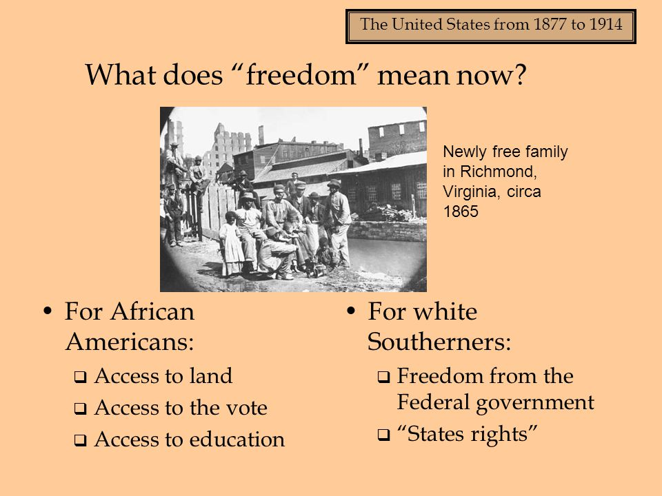 """The United States from 1877 to 1914 What does """"freedom"""" mean now? For African Americans:  Access to land  Access to the vote  Access to education F"""