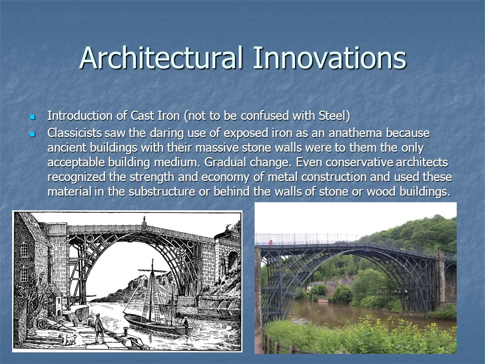 Architectural Innovations Introduction of Cast Iron (not to be confused with Steel) Introduction of Cast Iron (not to be confused with Steel) Classici