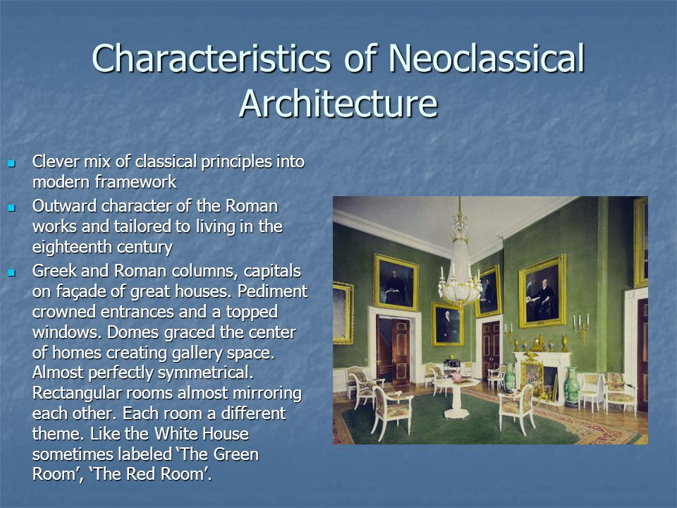 Characteristics of Neoclassical Architecture Clever mix of classical principles into modern framework Clever mix of classical principles into modern f