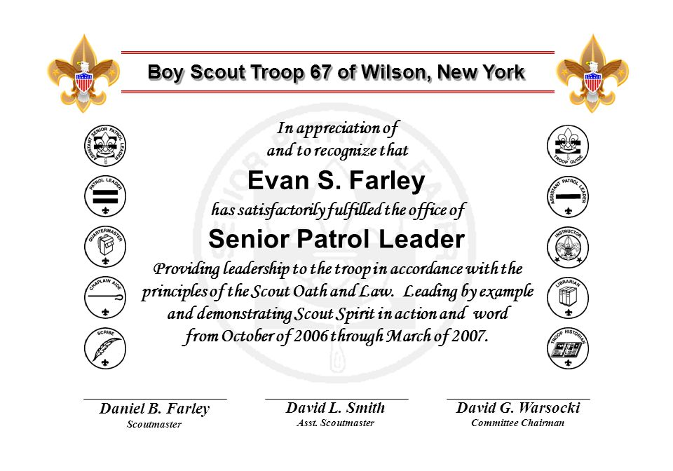 has satisfactorily fulfilled the office of In appreciation of and to recognize that Providing leadership to the troop in accordance with the principles of the Scout Oath and Law.