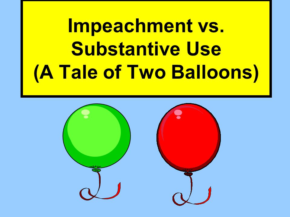 Impeachment vs. Substantive Use (A Tale of Two Balloons)