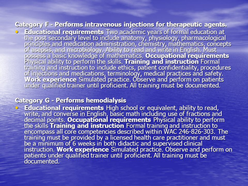 Category F - Performs intravenous injections for therapeutic agents. Educational requirements Two academic years of formal education at the post secon