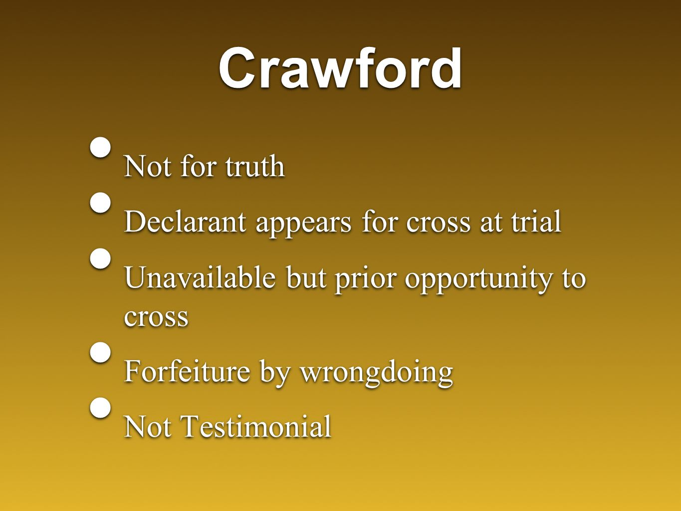 Crawford Not for truth Declarant appears for cross at trial Unavailable but prior opportunity to cross Forfeiture by wrongdoing Not Testimonial Not for truth Declarant appears for cross at trial Unavailable but prior opportunity to cross Forfeiture by wrongdoing Not Testimonial