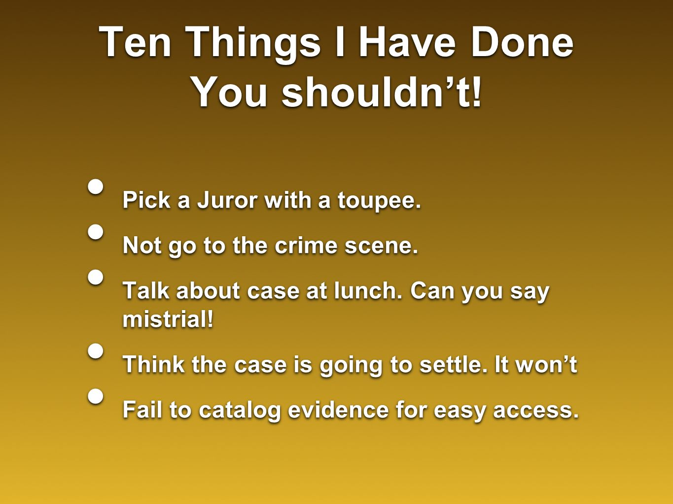Ten Things I Have Done You shouldn't. Pick a Juror with a toupee.