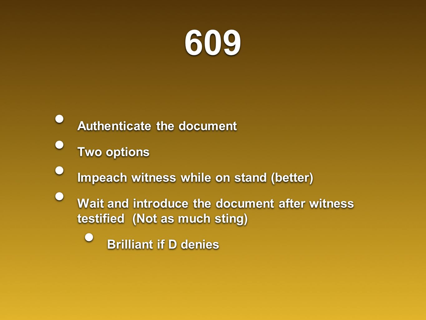 609 Authenticate the document Two options Impeach witness while on stand (better) Wait and introduce the document after witness testified (Not as much