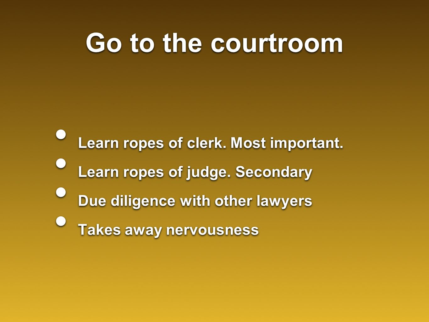 Go to the courtroom Learn ropes of clerk. Most important.