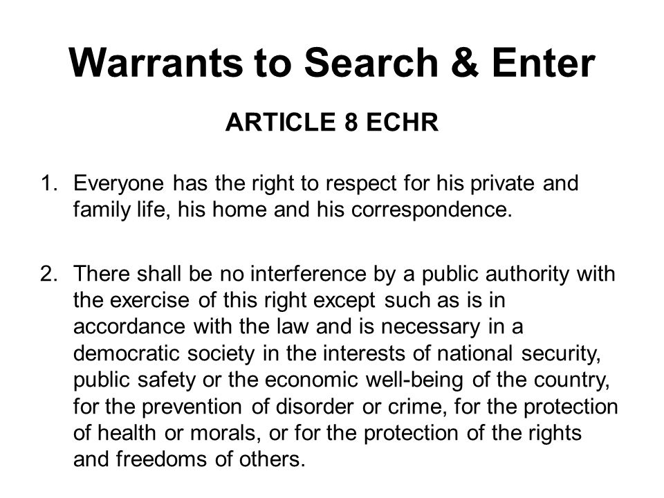 Warrants to Search & Enter ARTICLE 8 ECHR 1.Everyone has the right to respect for his private and family life, his home and his correspondence.