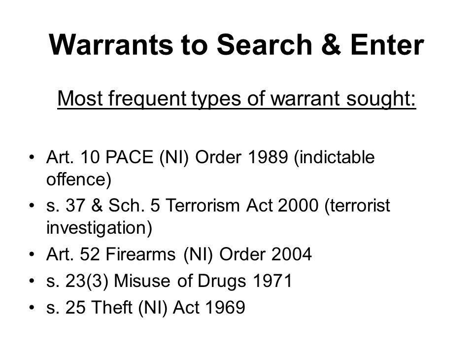 Warrants to Search & Enter Most frequent types of warrant sought: Art.