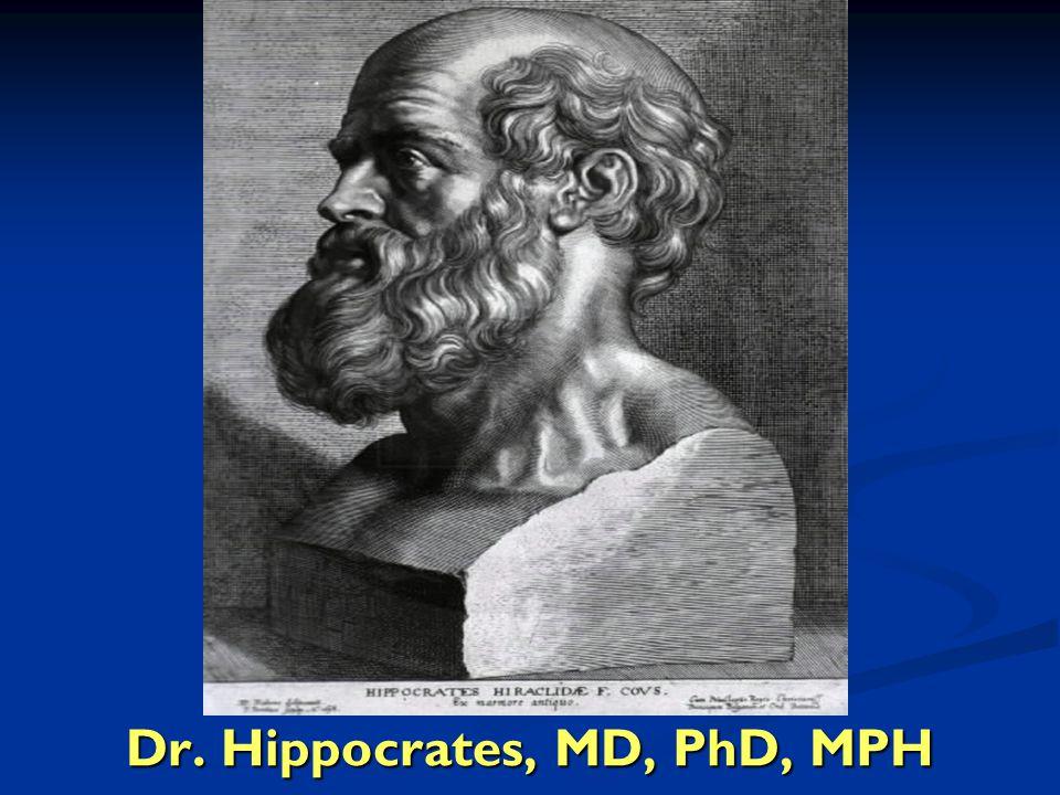Dr. Hippocrates, MD, PhD, MPH